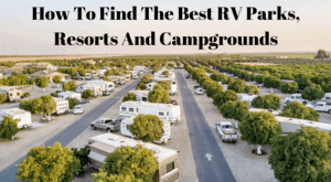 How To Find The Best RV Parks, Resorts And Campgrounds