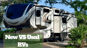 Read more about the article New vs Used RV's: What to Consider and Which to Choose?