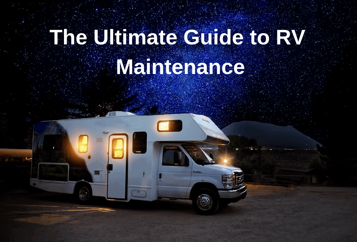 The Ultimate Guide To Rv Maintenance Rv Pioneers
