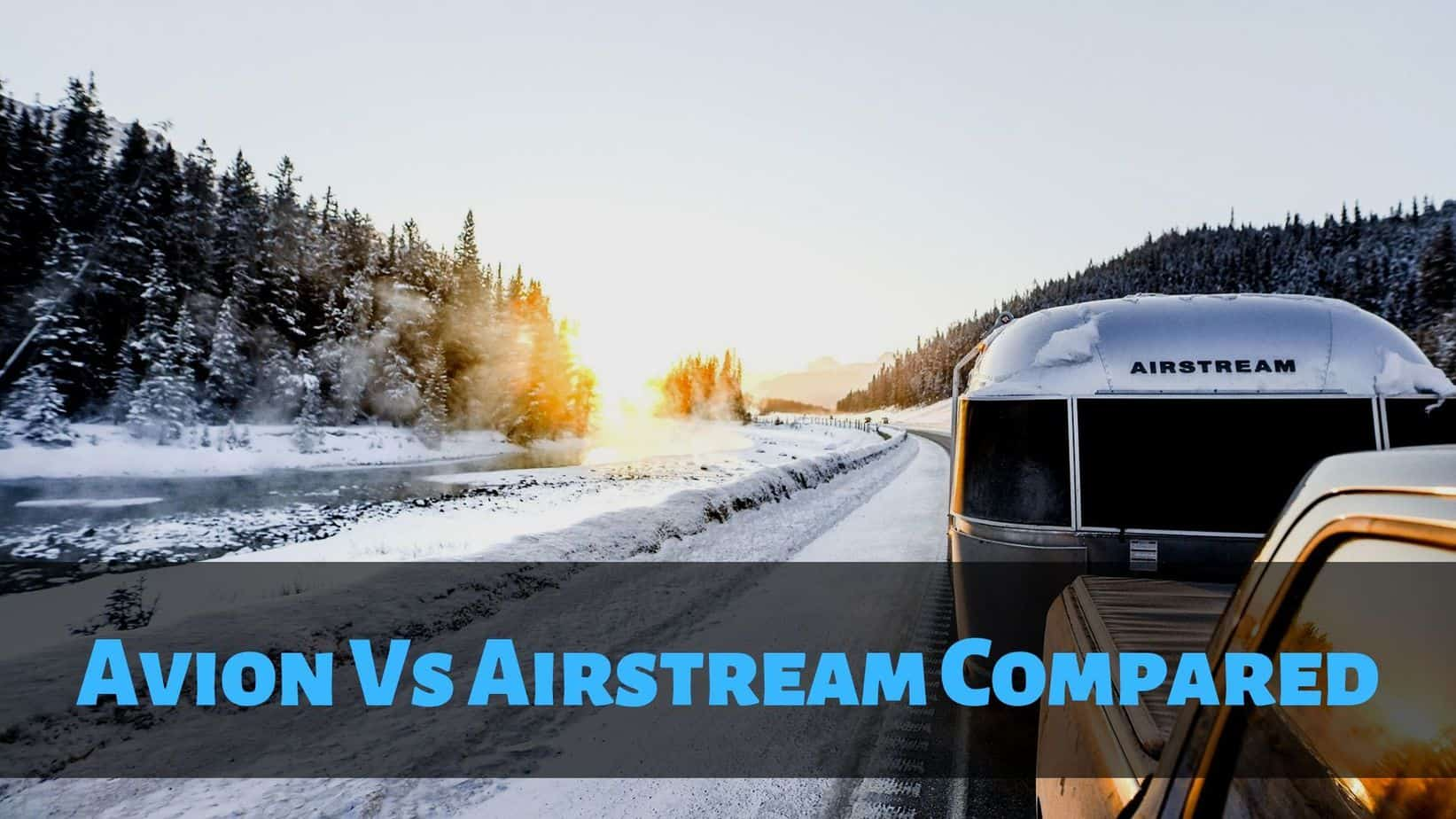 Avion vs Airstream Compared: Which Trailer Is The Best?