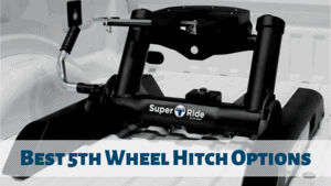 The Best 5th Wheel Hitch Options – Factors to Consider Before Purchasing!