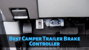 Best Trailer Brake Controller for RV and Campers [2021]