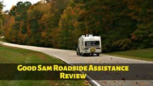 Good Sam Roadside Assistance Review: Do You Need It?