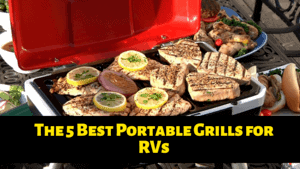 The 5 Best Portable Grills for RVs – Get the Right One for You!