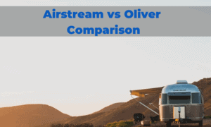 Airstream vs Oliver [2021 Comparison]: Which Is The Best?