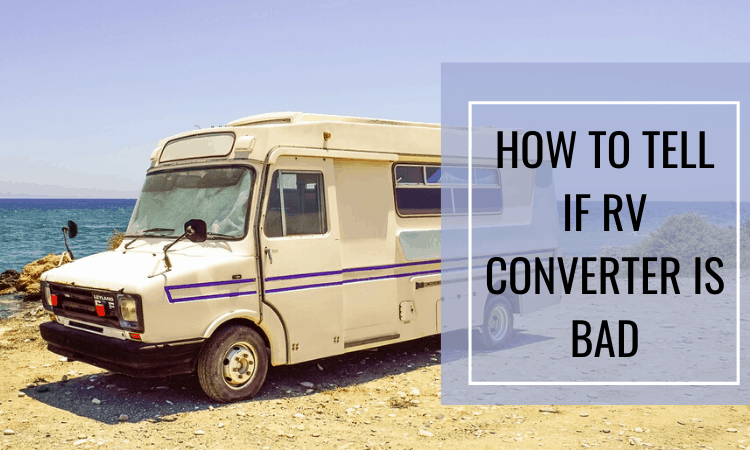 How to Tell If the RV Converter Is Bad: Our Guide