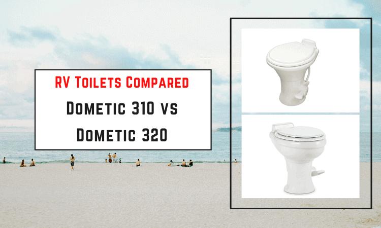 RV Toilets Compared: Dometic 310 vs Dometic 320