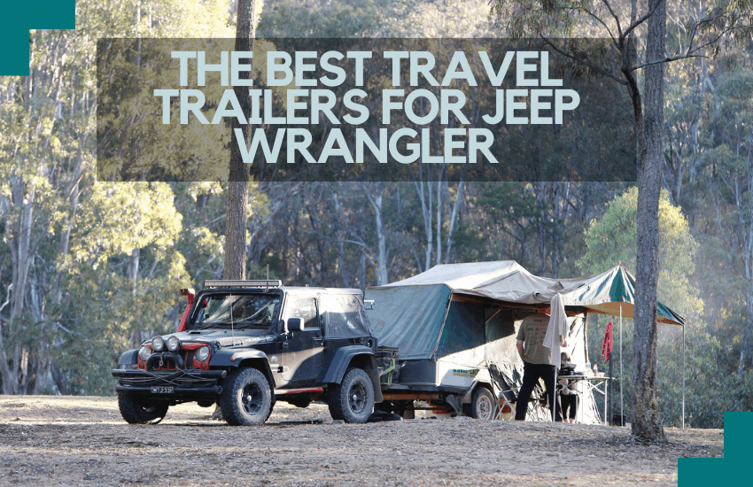 The Best Travel Trailers for Jeep Wrangler On The Market