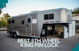 Best 5th Wheel King Pin Lock: All You Need To Know