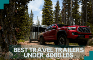 Read more about the article The Best Travel Trailers Under 4000 lbs for Your Next Trips