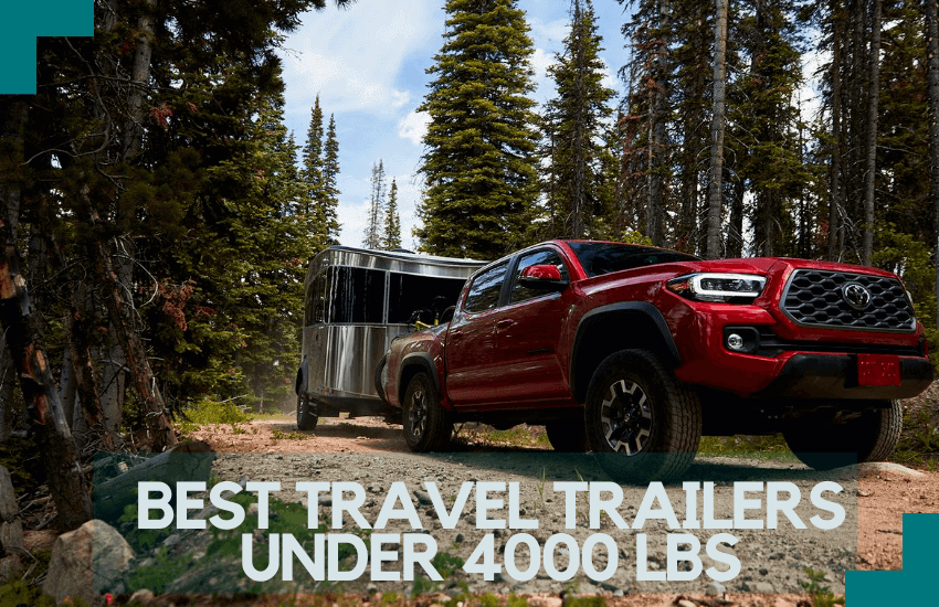 The Best Travel Trailers Under 4000 lbs for Your Next Trips