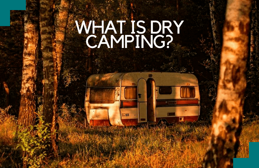 What is Dry Camping? All You Need You Know!
