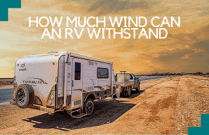 How Much Wind Can an RV Withstand? Find Out Here!