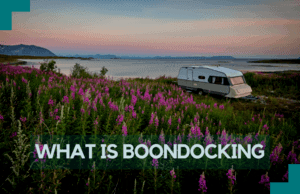 What is Boondocking: All Your Questions Answered!