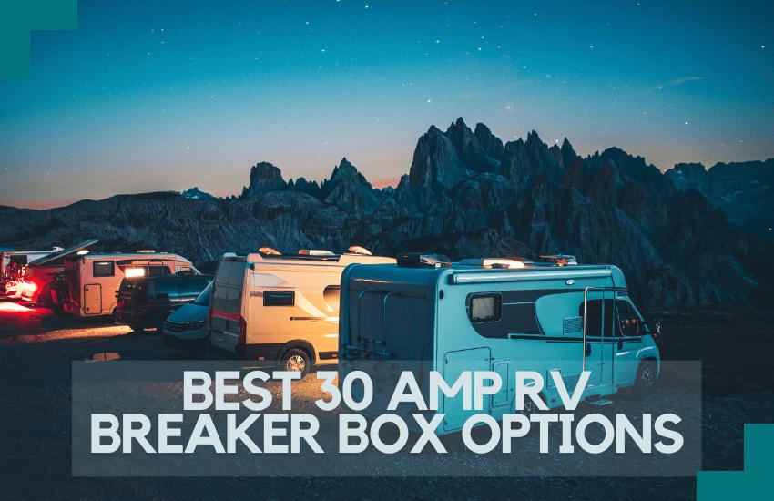 8 Best 30 AMP RV Breaker Box Options [2021]: Our Top Picks