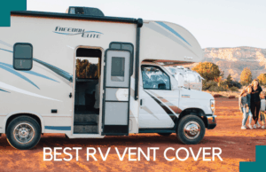 Best RV Vent Cover [2021]: Which is Right For Your Needs?