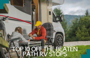 Top 10 Off the Beaten Path RV Stops You Need to Know Of