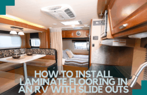 Read more about the article How to Install Laminate Flooring in an RV With Slide Outs